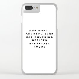 Why would anybody ever eat anything besides breakfast food? Clear iPhone Case