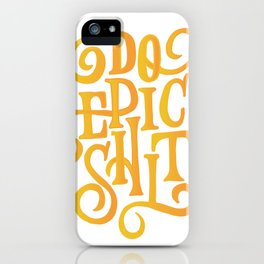 Do Epic Shit Quote iPhone Case