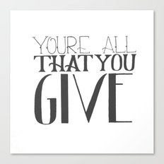 You're All That You Give Canvas Print