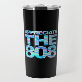 Appreciate The 808 Rave Quote Travel Mug