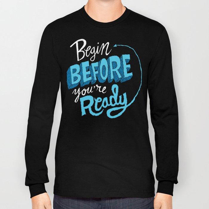 Begin Before You're Ready Long Sleeve T-shirt
