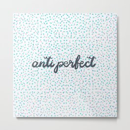 Antiperfect (anti perfect) Metal Print