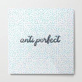 Antiperfect (anti perfect) Metal Print