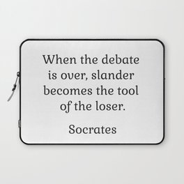 When the debate is over, slander becomes the tool of the loser - Socrates Laptop Sleeve