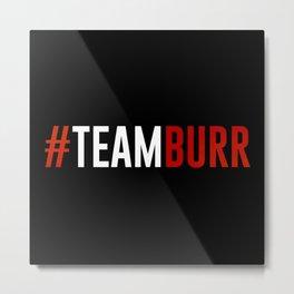 Team Burr Metal Print