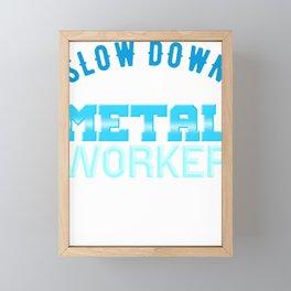 Metal Work Slow Down I'm a Metal Worker Framed Mini Art Print