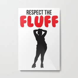 Respect the Fluff Metal Print