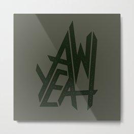 AW YEAH Metal Print
