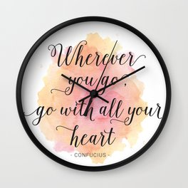 Wherever you go, go with all your heart. Confucius Wall Clock
