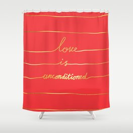 Love Is Unconditioned Shower Curtain