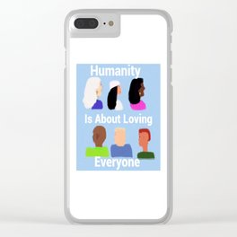 Humanity is about Loving Everyone Clear iPhone Case