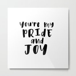 You're My Pride And Joy Metal Print