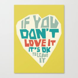 If you don't love it, it's Ok to leave it Canvas Print