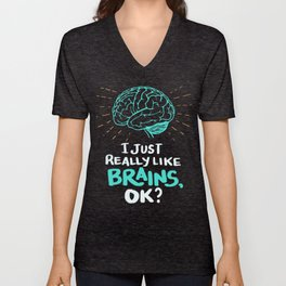 I just really like brains, ok? - Funny Brain Doctor Unisex V-Neck