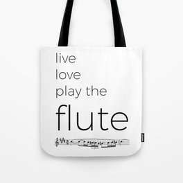Live, love, play the flute Tote Bag