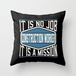 Construction Worker  - It Is No Job, It Is A Mission Throw Pillow