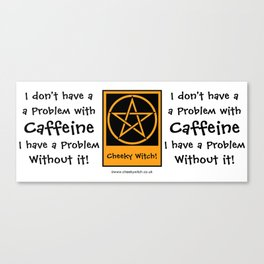 I don't have a problem with Caffeine! Coffee-addict pagan wiccan wicca Canvas Print
