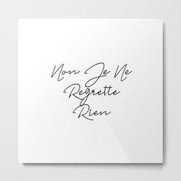Non Je Ne Regrette Rien - No, I regret nothing Metal Print