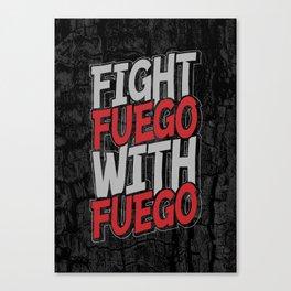 Fight Fuego With Fuego Canvas Print