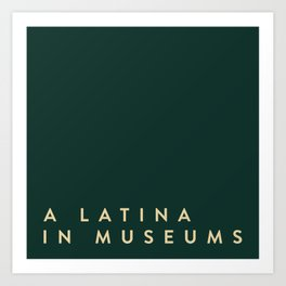 A Latina in Museums (box) Art Print