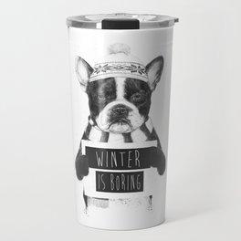 Winter is boring Travel Mug