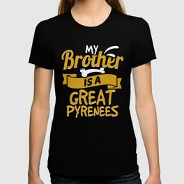 My Brother Is A Great Pyrenees T-shirt
