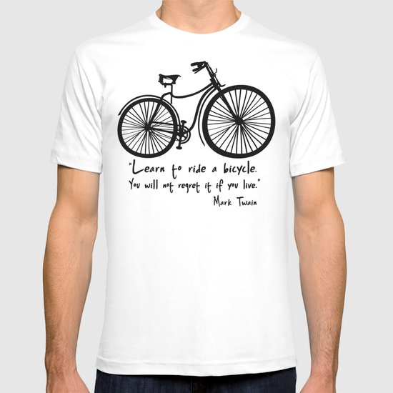 Learn to ride a bicycle. You will not regret it if you live. T-shirt