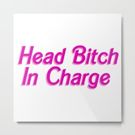 Head Bitch In Charge Metal Print