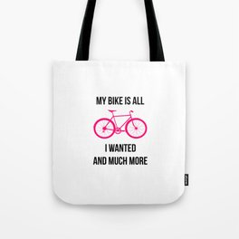 My Bike Is All I Wanted And Much More Tote Bag
