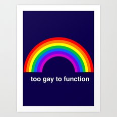 Too Gay To Function Art Print