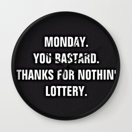Monday You Bastard - Thanks For Nothin' Lottery Wall Clock