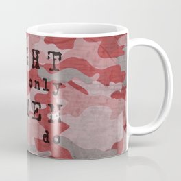 Quote - fight like only women can do Coffee Mug