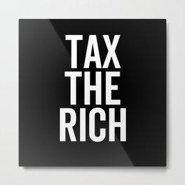 Tax The Rich Metal Print