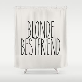 Blonde Best Friend Shower Curtain