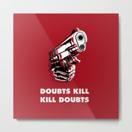 Doubts Kill So Kill Doubts Metal Print