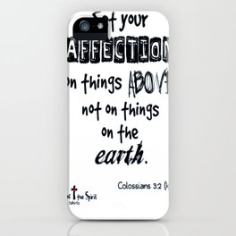 Set your affection on things above Colossians 3-2 kjv tshirt iPhone Case