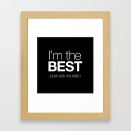 I'm The Best (Just Ask My Kids) Framed Art Print