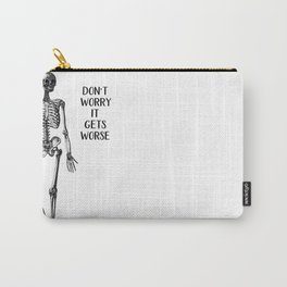 Don't worry it gets Worse Carry-All Pouch