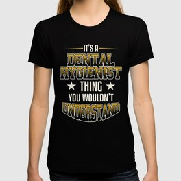 It's A Dental Hygienist Thing You Wouldn't Understand T-shirt