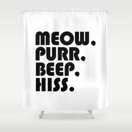 Meow, Purr, Beep, Hiss. Shower Curtain