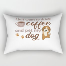 I Just Want To Drink Coffee And Pet My Dog Beagle Rectangular Pillow