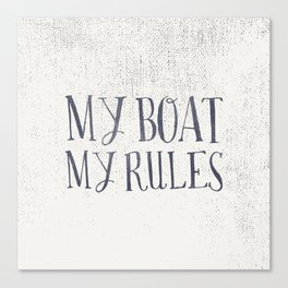 My Boat, My Rules Canvas Print