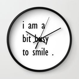 i am a bit busy to smile . art Wall Clock