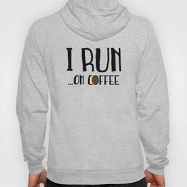 I Run ... On Coffee Hoody
