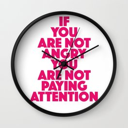 If you are not angry you are not paying attention Wall Clock