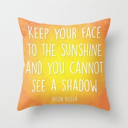 Keep Your Face to the Sunshine Throw Pillow