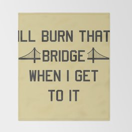 Burn that bridge Throw Blanket