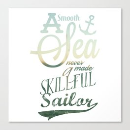 """""""A smooth sea never made a skillful sailor"""" motivation quote. Canvas Print"""