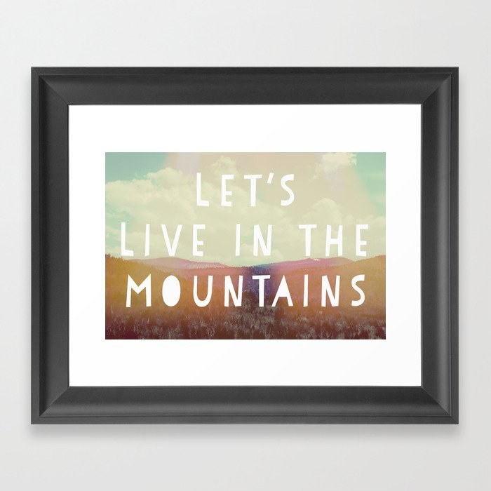 Let's Live In The Mountains  Framed Art Print