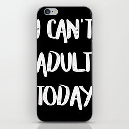 I Can't Adult Today iPhone Skin